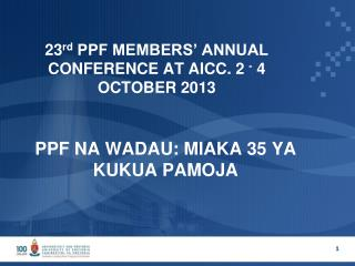 23 rd  PPF MEMBERS' ANNUAL CONFERENCE AT AICC. 2  -  4 OCTOBER 2013