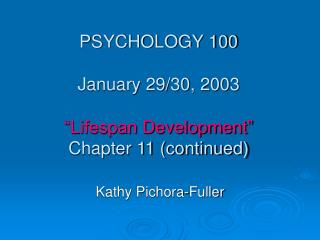 "PSYCHOLOGY 100 January 29/30, 2003 ""Lifespan Development"" Chapter 11 (continued)"