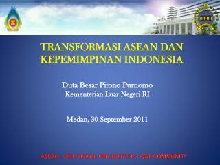 TRANSFORMASI ASEAN DAN  KE PEMIMPINAN INDONESIA