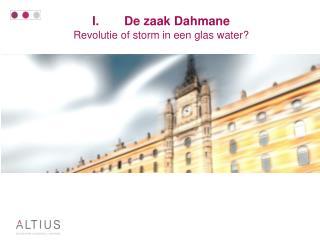 I.De zaak Dahmane Revolutie of storm in een glas water?