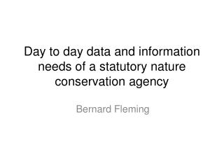 Day to day data and information needs of a statutory nature conservation agency