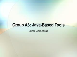 Group A3: Java-Based Tools