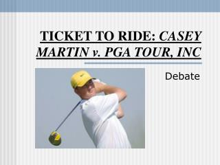 TICKET TO RIDE:  CASEY MARTIN v. PGA TOUR, INC