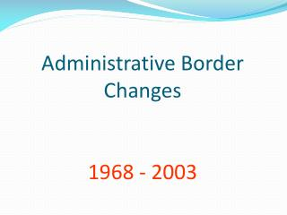 Administrative Border Changes 1968 - 2003