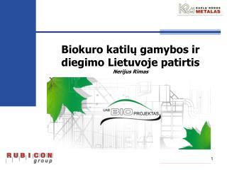 Biokuro katil ų gamybos ir diegimo Lietuvoje patirtis Nerijus Rimas
