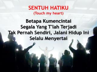 SENTUH HATIKU (Touch my heart)