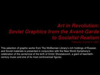 Art in Revolution:  Soviet Graphics from the Avant-Garde to Socialist Realism