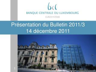 Présentation du Bulletin 2011/3 14 décembre 2011