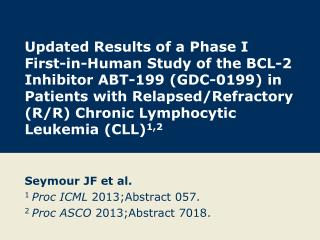 Seymour JF et al. 1  Proc ICML  2013;Abstract 057. 2  Proc ASCO  2013;Abstract 7018.