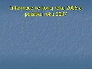Informace ke konci roku 2006 a počátku roku 2007
