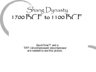 Shang Dynasty  1700 BCE to 1100 BCE