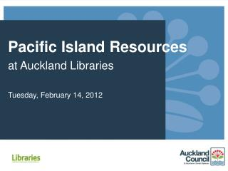 Pacific Island Resources at Auckland Libraries Tuesday, February 14, 2012