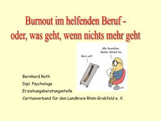 Burnout im helfenden Beruf - oder, was geht, wenn nichts mehr geht