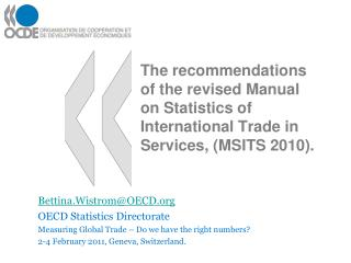 The recommendations of the revised Manual on Statistics of International Trade in Services, MSITS 2010.