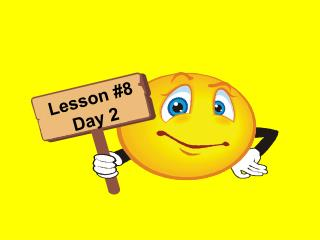 Lesson #8 Day 2