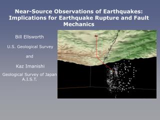 Bill Ellsworth U.S. Geological Survey and  Kaz Imanishi Geological Survey of Japan A.I.S.T.