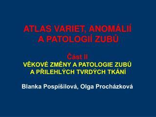 ATLAS VARIET, ANOMÁLIÍ  A PATOLOGIÍ ZUBŮ Část II  VĚKOVÉ ZMĚNY A PATOLOGIE ZUBŮ
