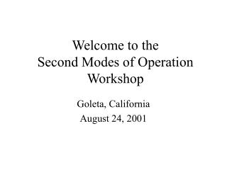 Welcome to the  Second Modes of Operation Workshop