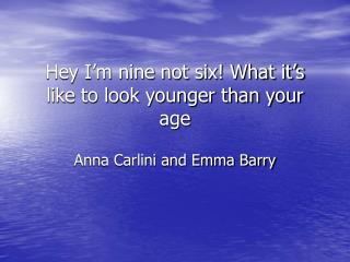 Hey I'm nine not six! What it's like to look younger than your age