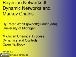 Bayesian Networks II: Dynamic Networks and  Markov Chains By Peter Woolf (pwoolf@umich)