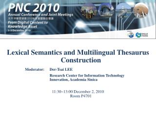 Lexical Semantics and Multilingual Thesaurus Construction 11:30~13:00 December 2, 2010 Room P4701