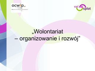"""""""Wolontariat  – organizowanie i rozwój"""""""