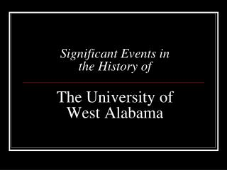 Significant Events in  the History of The University of  West Alabama