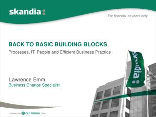BACK TO BASIC BUILDING BLOCKS Processes, IT, People and Efficient Business Practice