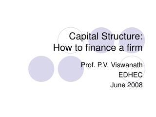 Capital Structure:  How to finance a firm