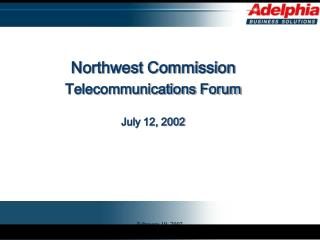 Northwest Commission Telecommunications Forum July 12, 2002