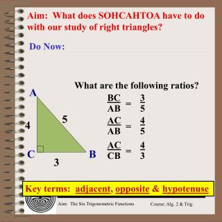 Aim:  What does SOHCAHTOA have to do with our study of right triangles?