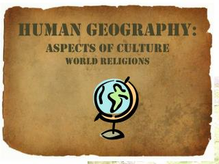 Human Geography: Aspects of culture World Religions