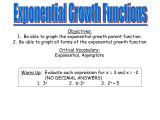 Objectives: Be able to graph the exponential growth parent function.