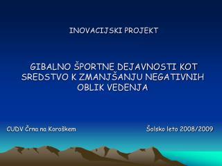 CUDV Črna na Koroškem                                      Šolsko leto 2008/2009
