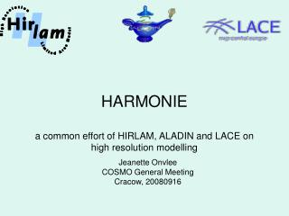 HARMONIE a common effort of HIRLAM, ALADIN and LACE on high resolution modelling