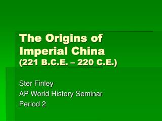 The Origins of Imperial China (221 B.C.E. – 220 C.E.)