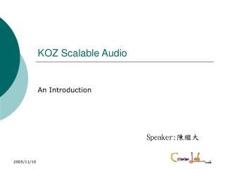 KOZ Scalable Audio