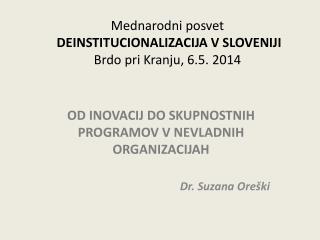Mednarodni posvet  DEINSTITUCIONALIZACIJA V SLOVENIJI Brdo pri Kranju, 6.5. 2014