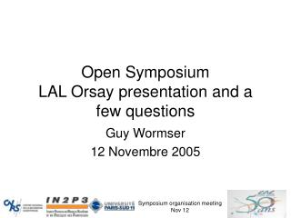 Open Symposium LAL Orsay presentation and a few questions