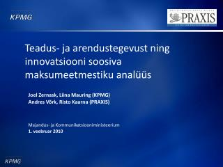 Joel Zernask, Liina Mauring (KPMG)  Andres Võrk, Risto Kaarna (PRAXIS)