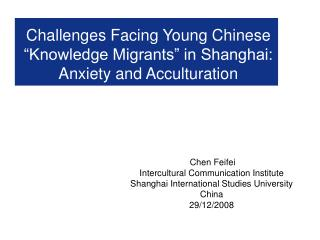 "Challenges Facing Young Chinese ""Knowledge Migrants"" in Shanghai: Anxiety and Acculturation"