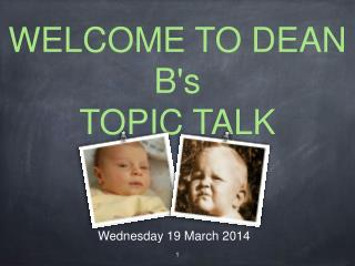 WELCOME TO DEAN B's TOPIC TALK