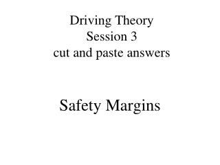 Driving Theory Session 3 cut and paste answers