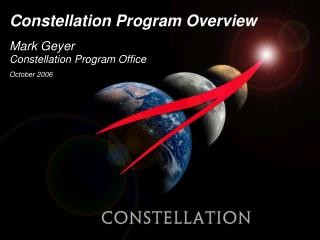 Constellation Program Overview Mark Geyer Constellation Program Office October 2006
