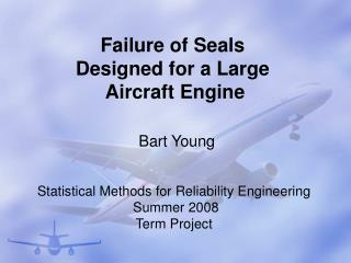 Failure of Seals Designed for a Large  Aircraft Engine