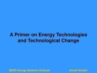 A Primer on Energy Technologies and Technological Change