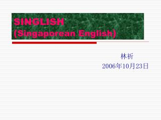 SINGLISH  ( Singaporean English )
