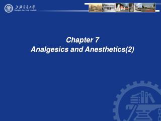Chapter 7  Analgesics and Anesthetics(2)