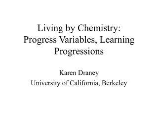 Living by Chemistry: Progress Variables, Learning Progressions