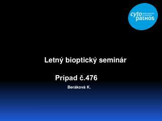 Letný bioptický seminár                       Prípad č.476